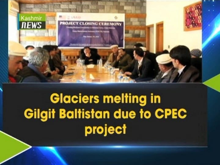 Glaciers melting in Gilgit Baltistan due to CPEC project