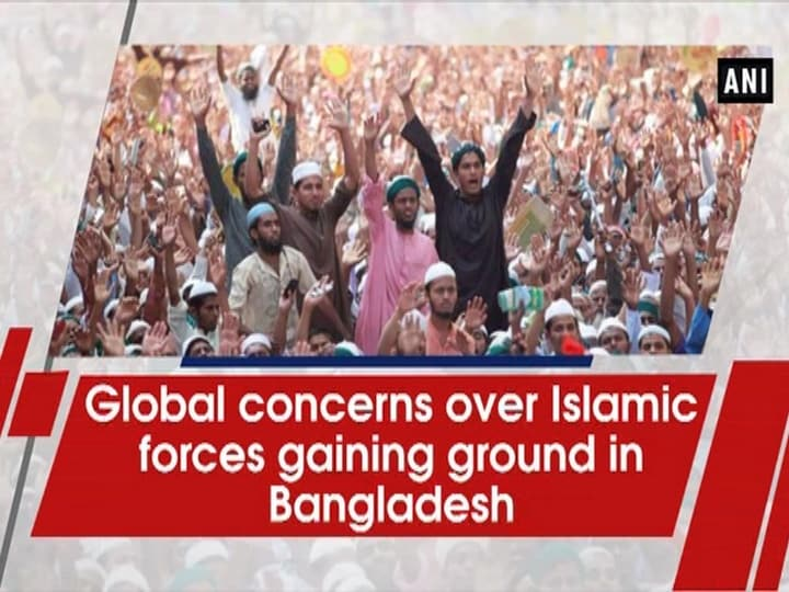 Global concerns over Islamic forces gaining ground in Bangladesh
