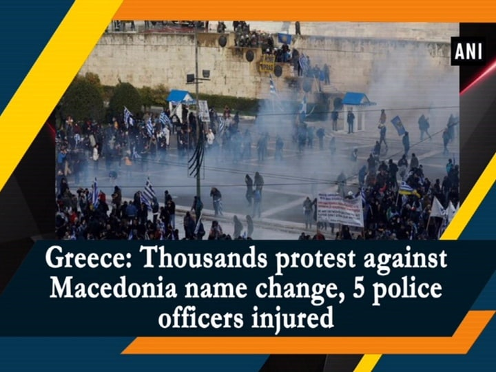 Greece: Thousands protest against Macedonia name change, 5 police officers injured