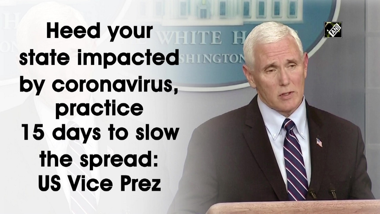 Heed your state impacted by coronavirus, practice 15 days to slow the spread: US Vice Prez