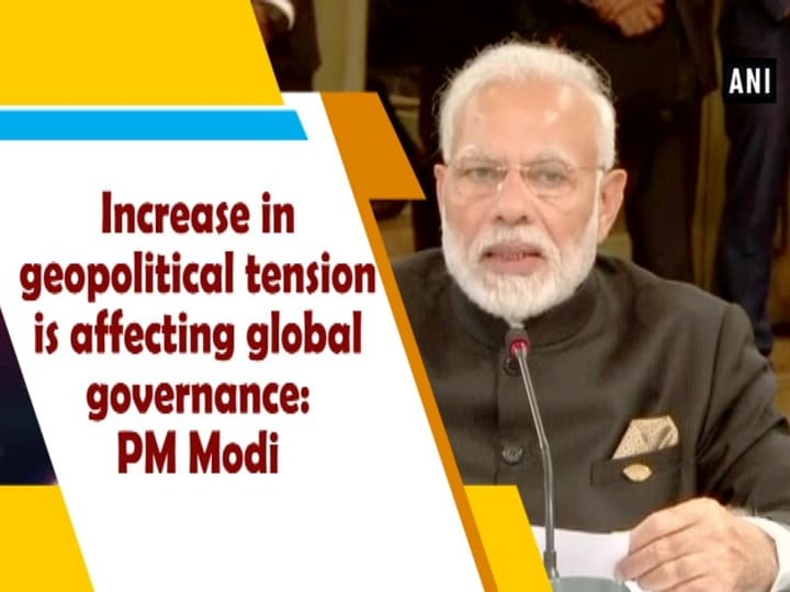 Increase in geopolitical tension is affecting global governance: PM Modi