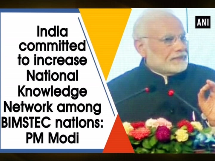 India committed to increase National Knowledge Network among BIMSTEC nations: PM Modi