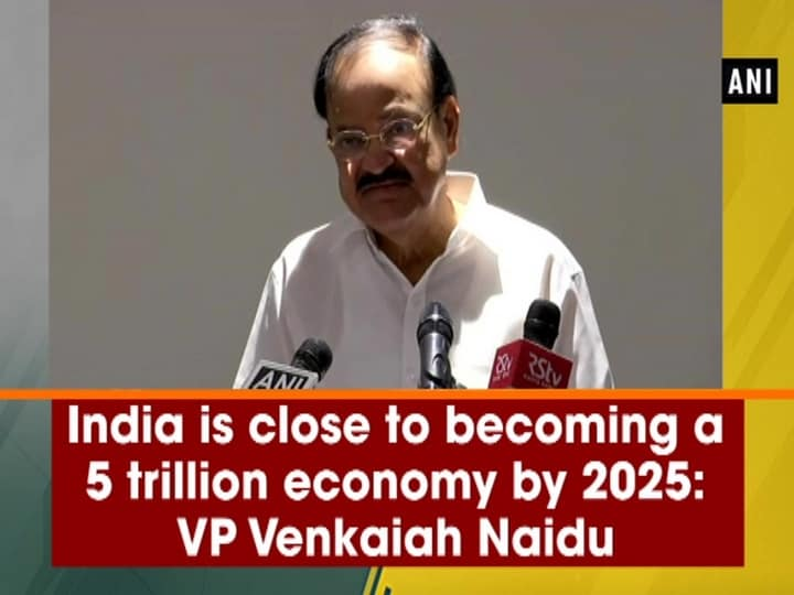 India is close to becoming a 5 trillion economy by 2025: VP Venkaiah Naidu