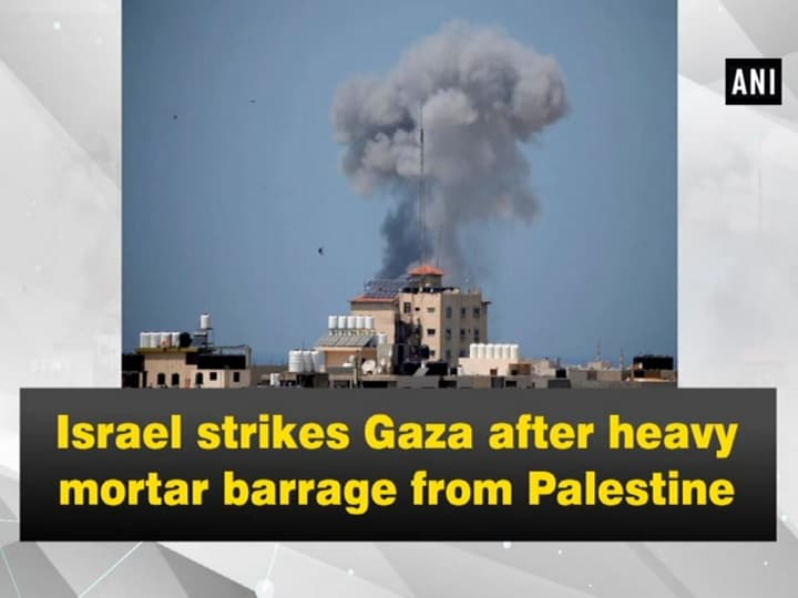 Israel strikes Gaza after heavy mortar barrage from Palestine