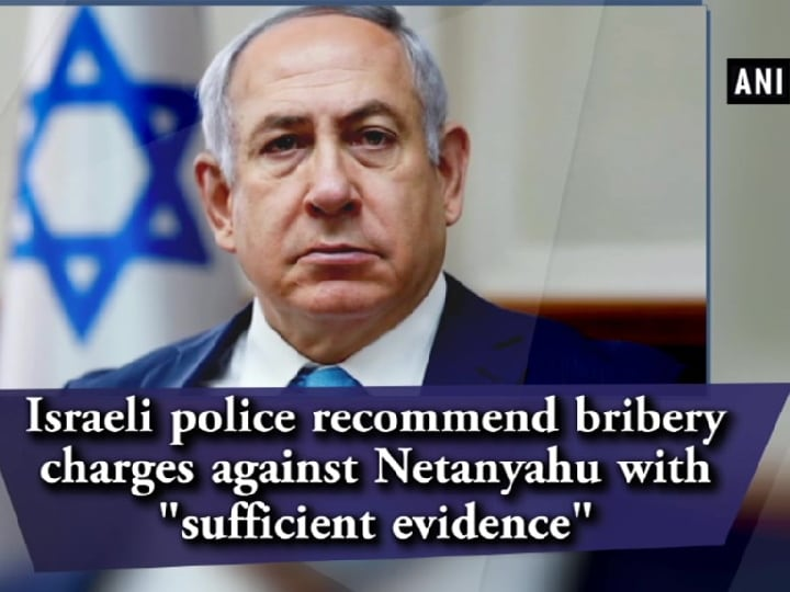 "Israeli police recommend bribery charges against Netanyahu with ""sufficient evidence"""