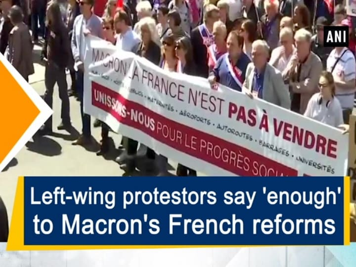 Left-wing protestors say 'enough' to Macron's French reforms