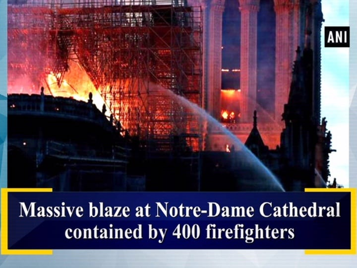 Massive blaze at Notre-Dame Cathedral contained by 400 firefighters