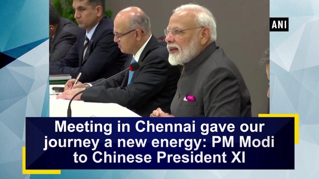 Meeting in Chennai gave our journey a new energy: PM Modi to Chinese President XI