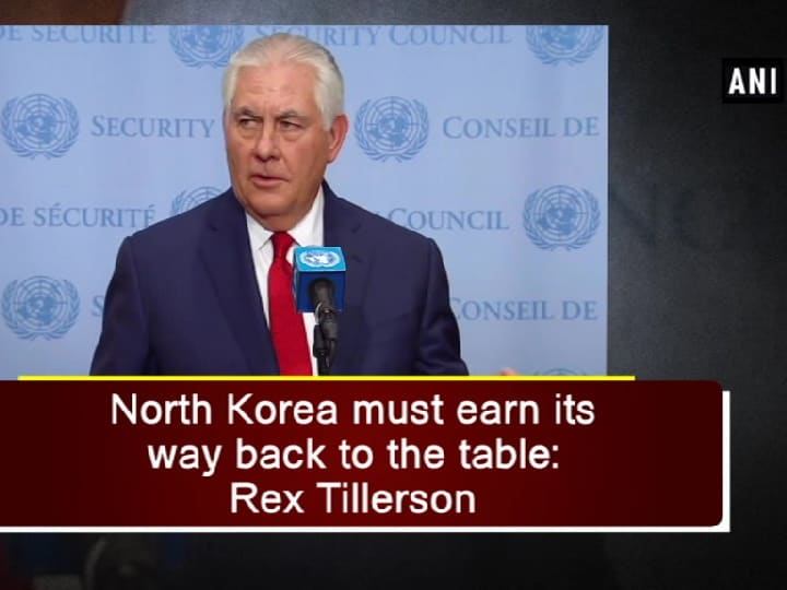 North Korea must earn its way back to the table: Rex Tillerson