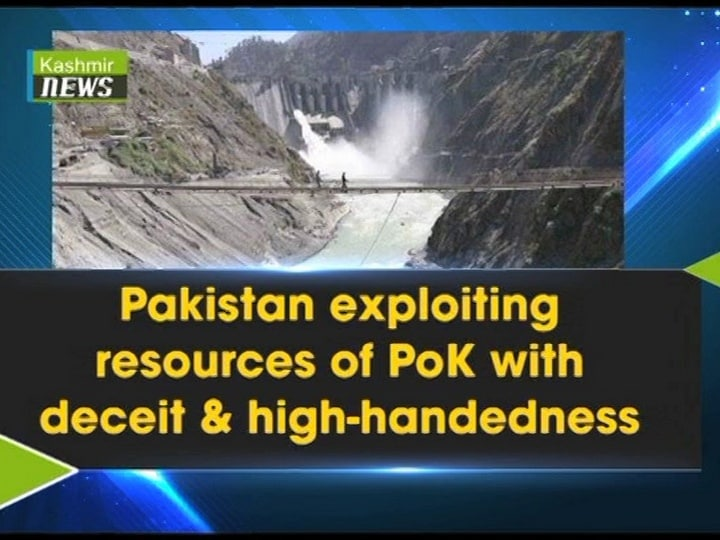 Pakistan Exploiting Resources of PoK with Deceit and High-Handedness