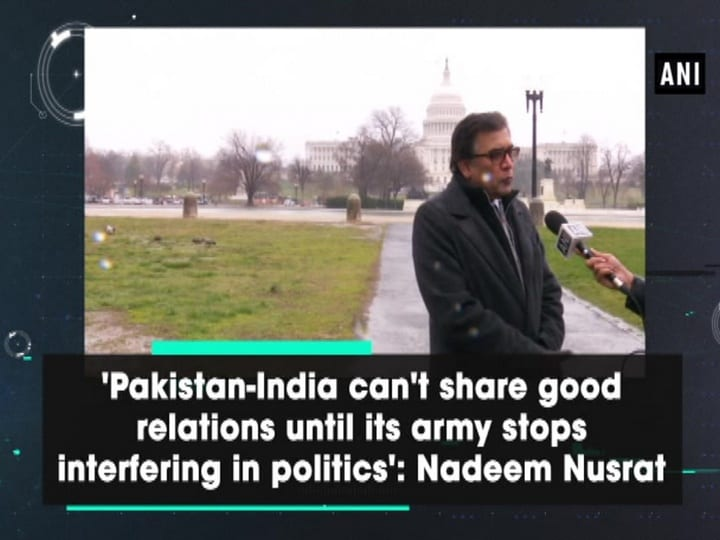 'Pakistan-India can't share good relations until its army stops interfering in politics': Nadeem Nusrat
