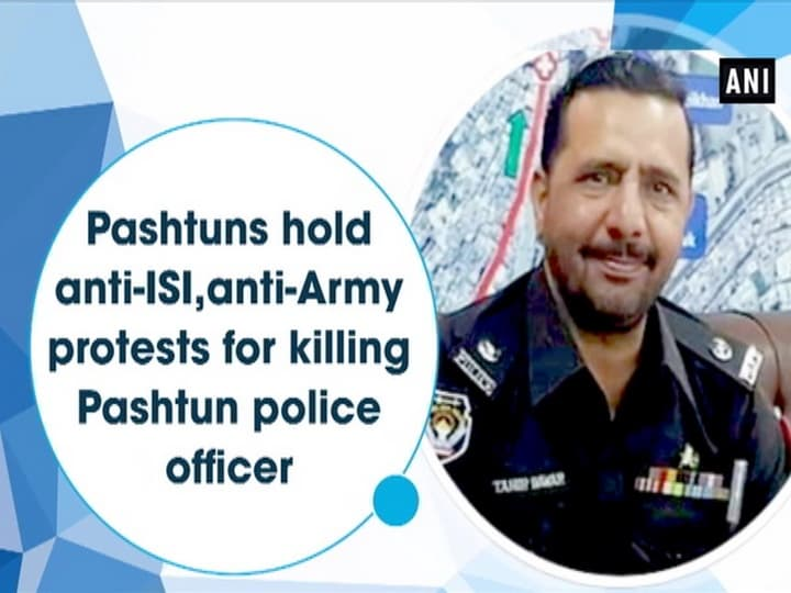 Pashtuns hold anti-ISI, anti-Army protests for killing Pashtun police officer