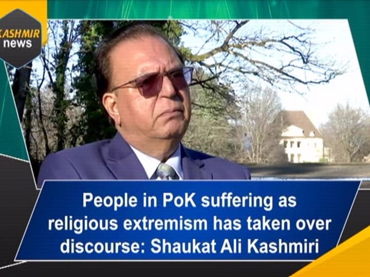 People in PoK suffering as religious extremism has taken over discourse: Shaukat Ali Kashmiri