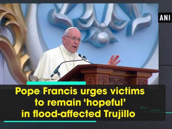 Pope Francis urges victims to remain 'hopeful' in flood-affected Trujillo