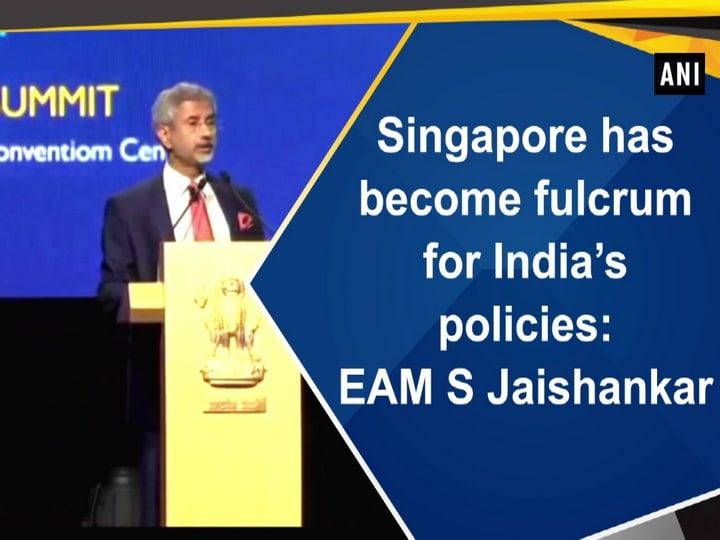 Singapore has become fulcrum for India's policies: EAM S Jaishankar