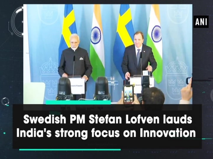 Swedish PM Stefan Lofven lauds India's strong focus on Innovation