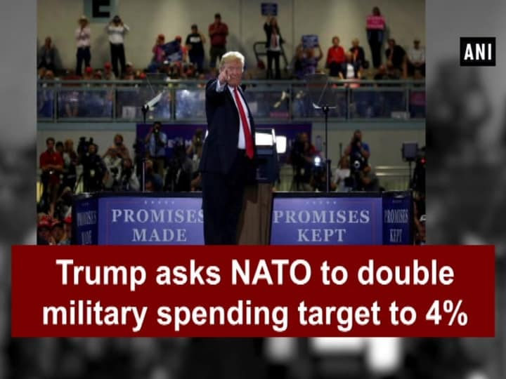 Trump asks NATO to double military spending target to 4%