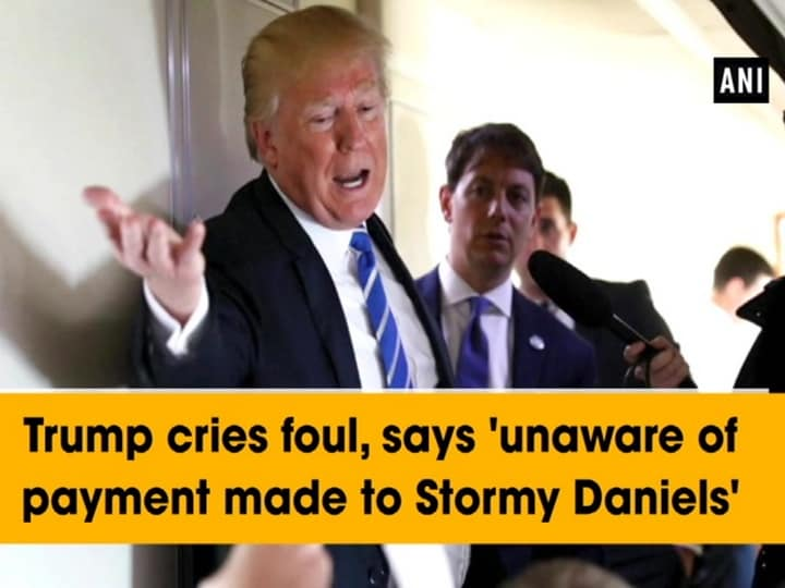 Trump cries foul, says 'unaware of payment made to Stormy Daniels'
