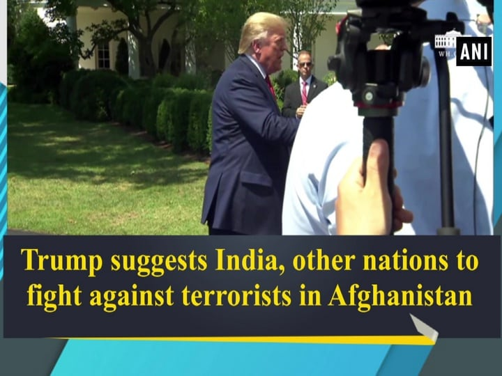 Trump suggests India, other nations to fight against terrorists in Afghanistan