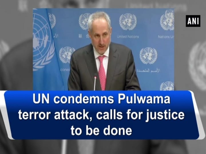UN condemns Pulwama terror attack, calls for justice to be done