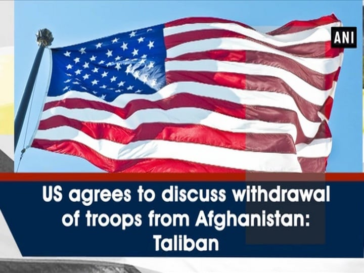 US agrees to discuss withdrawal of troops from Afghanistan: Taliban