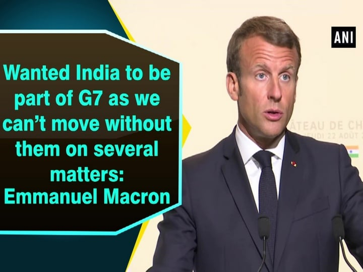 Wanted India to be part of G7 as we can't move without them on several matters: Emmanuel Macron