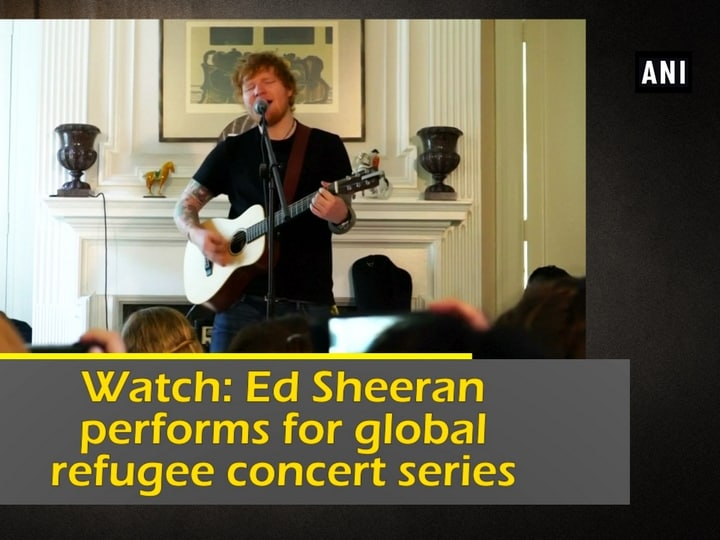 Watch: Ed Sheeran performs for global refugee concert series