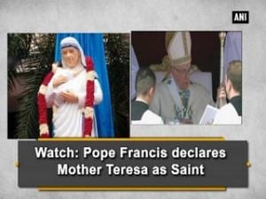 Watch: Pope Francis declares Mother Teresa as Saint