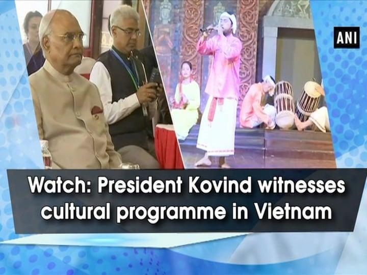 Watch: President Kovind witnesses cultural programme in Vietnam