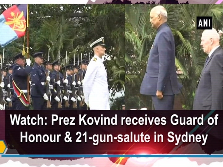 Watch: Prez Kovind receives Guard of Honour and 21-gun-salute in Sydney