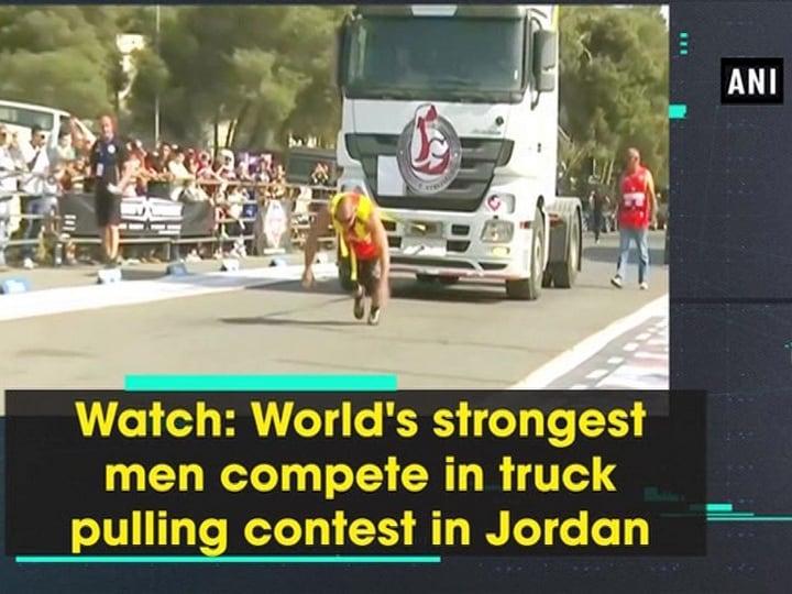 Watch: World's strongest men compete in truck pulling contest in Jordan