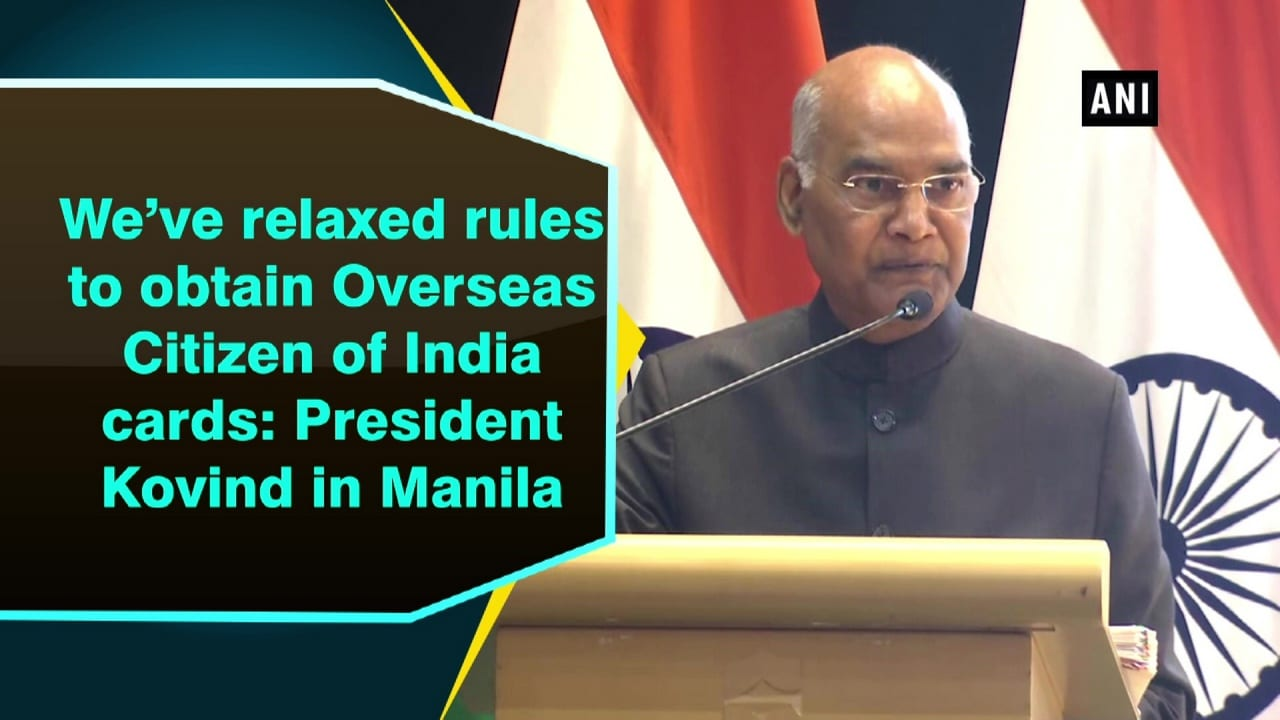 We've relaxed rules to obtain Overseas Citizen of India cards: President Kovind in Manila