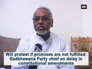 Will protest if promises are not fulfilled: Sadbhawana Party chief on delay in constitutional amendments