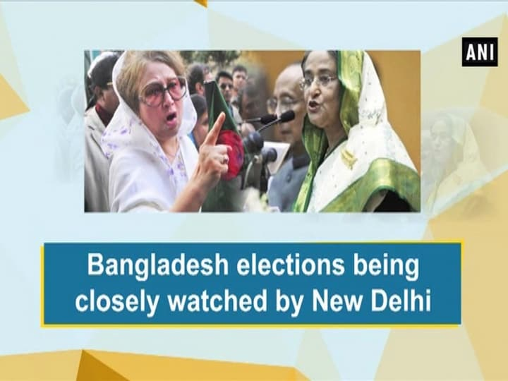 Year-end Bangladesh polls being closely watched by New Delhi