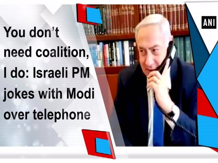 You don't need coalition, I do: Israeli PM jokes with Modi over telephone