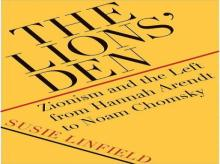 THE LIONS' DEN  Zionism and the Left From Hannah Arendt to Noam Chomsky