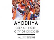 Ayodhya: City of Faith, City of Discord