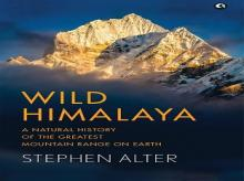 Wild Himalaya: A natural history of  the greatest mountain range on earth Author: Stephen Alter Publisher: Aleph Book Company Pages: 440 Price: Rs 640